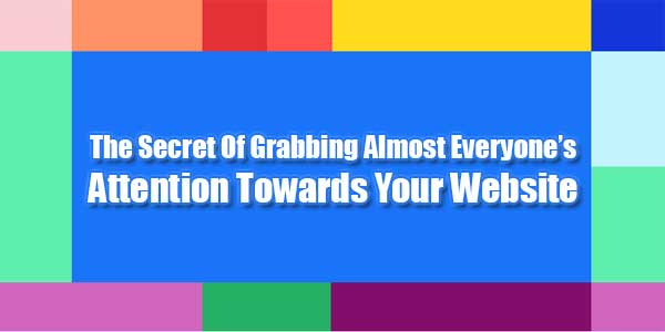 The-Secret-Of-Grabbing-Almost-Everyones-Attention-Towards-Your-Website