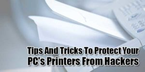 Tips-And-Tricks-To-Protect-Your-PC's-Printers-From-Hackers