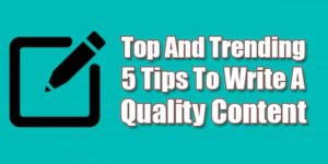 Top-And-Trending-5-Tips-To-Write-A-Quality-Content