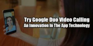 Try-Google-Duo-Video-Calling--An-Innovation-In-The-App-Technology