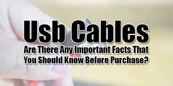 Usb-Cables---Are-There-Any-Important-Facts-That-You-Should-Know-Before-Purchase