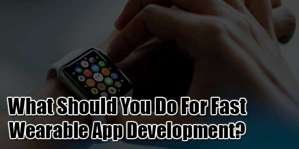What-Should-You-Do-For-Fast-Wearable-App-Development
