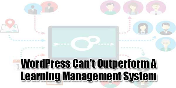 WordPress-Can't-Outperform-A-Learning-Management-System