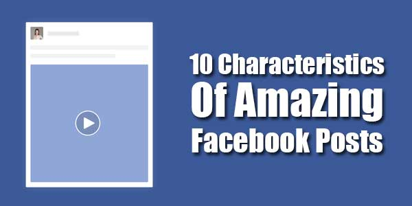 10-Characteristics-Of-Amazing-Facebook-Posts