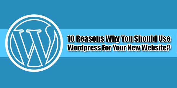10-Reasons-Why-You-Should-Use-Wordpress-For-Your-New-Website