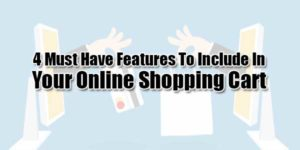 4-Must-Have-Features-To-Include-In-Your-Online-Shopping-Cart