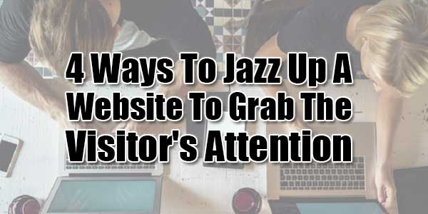 4-Ways-To-Jazz-Up-A-Website-To-Grab-The-Visitor's-Attention