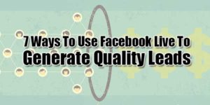 7-Ways-To-Use-Facebook-Live-To-Generate-Quality-Leads