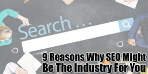 9-Reasons-Why-SEO-Might-Be-The-Industry-For-You