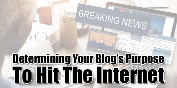 Determining-Your-Blog's Purpose-To-Hit-The-Internet