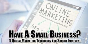 Have-A-Small-Business--4-Digital-Marketing-Techniques-You-Should-Implement