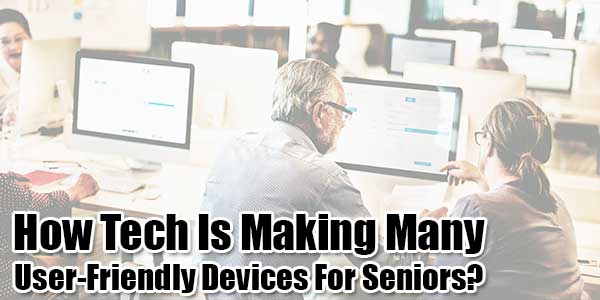 How-Tech-Is-Making-Many-User-Friendly-Devices-For-Seniors