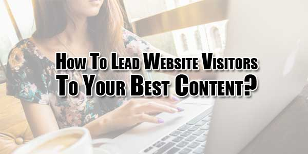How-To-Lead-Website-Visitors-To-Your-Best-Content