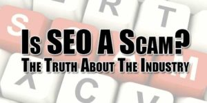 Is-SEO-A-Scam-The-Truth-About-The-Industry