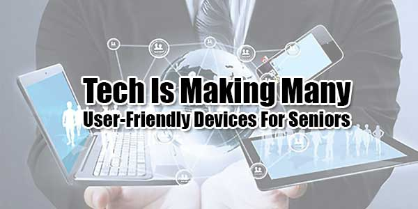 Tech-Is-Making-Many-User-Friendly-Devices-For-Seniors