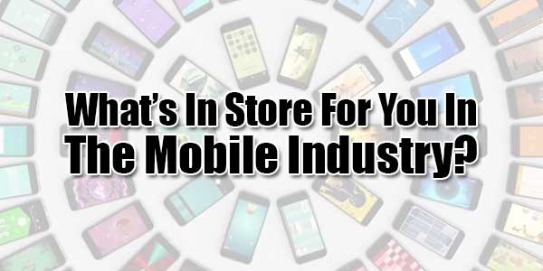 What's-In-Store-For-You-In-The-Mobile-Industry