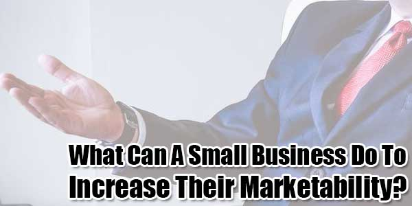 What-Can-A-Small-Business-Do-To-Increase-Their-Marketability