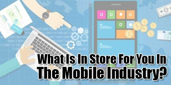 What-Is-In-Store-For-You-In-The-Mobile-Industry