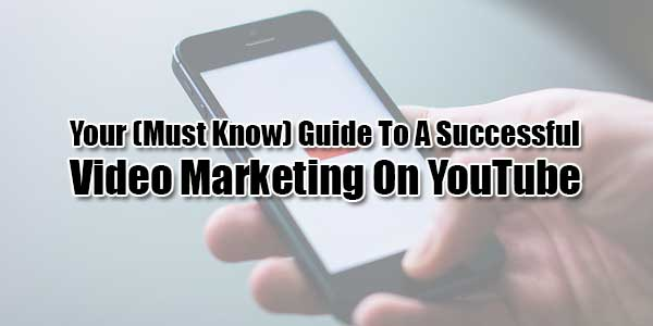 Your-(Must-Know)-Guide-To-A-Successful-Video-Marketing-On-YouTube