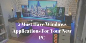 5-Must-Have-Windows-Applications-For-Your-New-PC