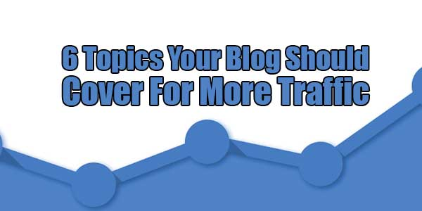 6-Topics-Your-Blog-Should-Cover-For-More-Traffic