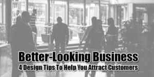 Better-Looking-Business--4-Design-Tips-To-Help-You-Attract-Customers