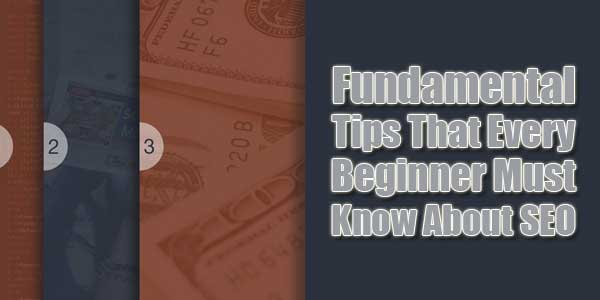 Fundamental-Tips-That-Every-Beginner-Must-Know-About-SEO
