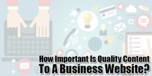 How-Important-Is-Quality-Content-To-A-Business-Website