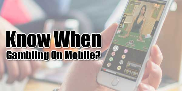 Know-When-Gambling-On-Mobile