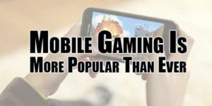 Mobile-Gaming-Is-More-Popular-Than-Ever