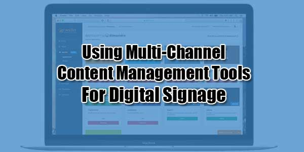 Using-Multi-Channel-Content-Management-Tools-For-Digital-Signage