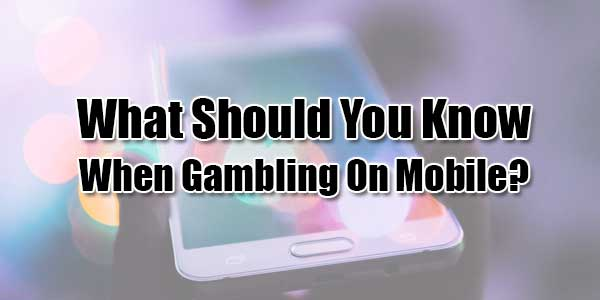 What-Should-You-Know-When-Gambling-On-Mobile