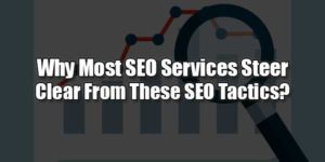 Why-Most-SEO-Services-Steer-Clear-From-These-SEO-Tactics