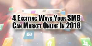 4-Exciting-Ways-Your-SMB-Can-Market-Online-In-2018