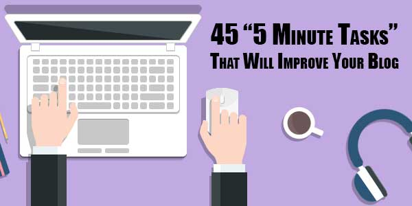 """45-""""5-Minute-Tasks""""-That-Will-Improve-Your-Blog"""