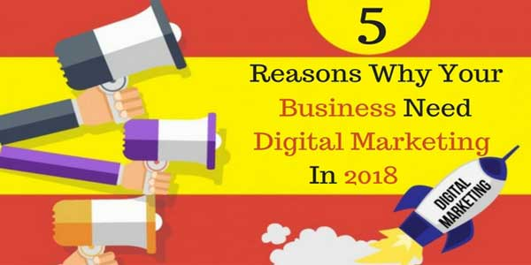 5-Reasons-Why-Your-Business-Need-Digital-Marketing-In-2018