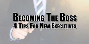 Becoming-The-Boss--4-Tips-For-New-Executives