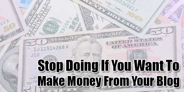 Stop-Doing-If-You-Want-To-Make-Money-From-Your-Blog