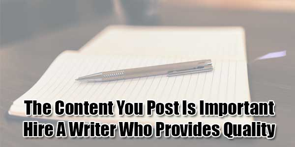 The Content You Post Is Important Hire A Writer Who Provides  The Content You Post Is Important Hire A Writer Who Provides Quality