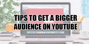 Tips-To-Get-A-Bigger-Audience-On-YouTube