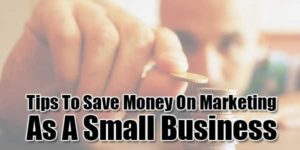 Tips-To-Save-Money-On-Marketing-As-A-Small-Business