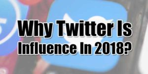 Why-Twitter-Is-Influence-In-2018