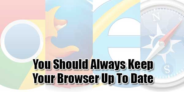 You-Should-Always-Keep-Your-Browser-Up-To-Date