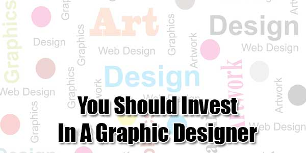 You-Should-Invest-In-A-Graphic-Designer