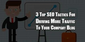 3-Top-SEO-Tactics-For-Driving-More-Traffic-To-Your-Company-Blog