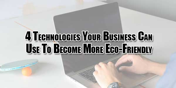 4-Technologies-Your-Business-Can-Use-to-Become-More-Eco-Friendly
