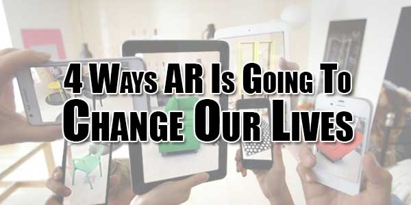 4-Ways-AR-Is-Going-To-Change-Our-Lives