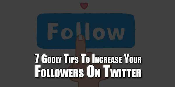 7-Godly-Tips-To-Increase-Your-Followers-On-Twitter