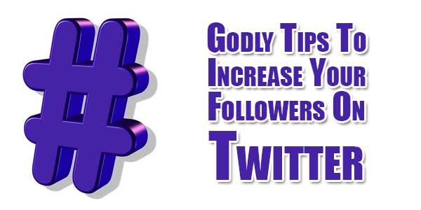 Godly-Tips-To-Increase-Your-Followers-On-Twitter