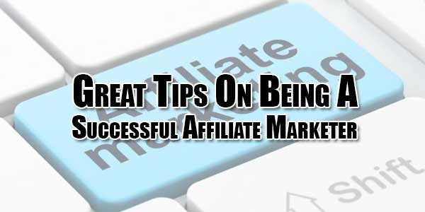Great-Tips-On-Being-A-Successful-Affiliate-Marketer